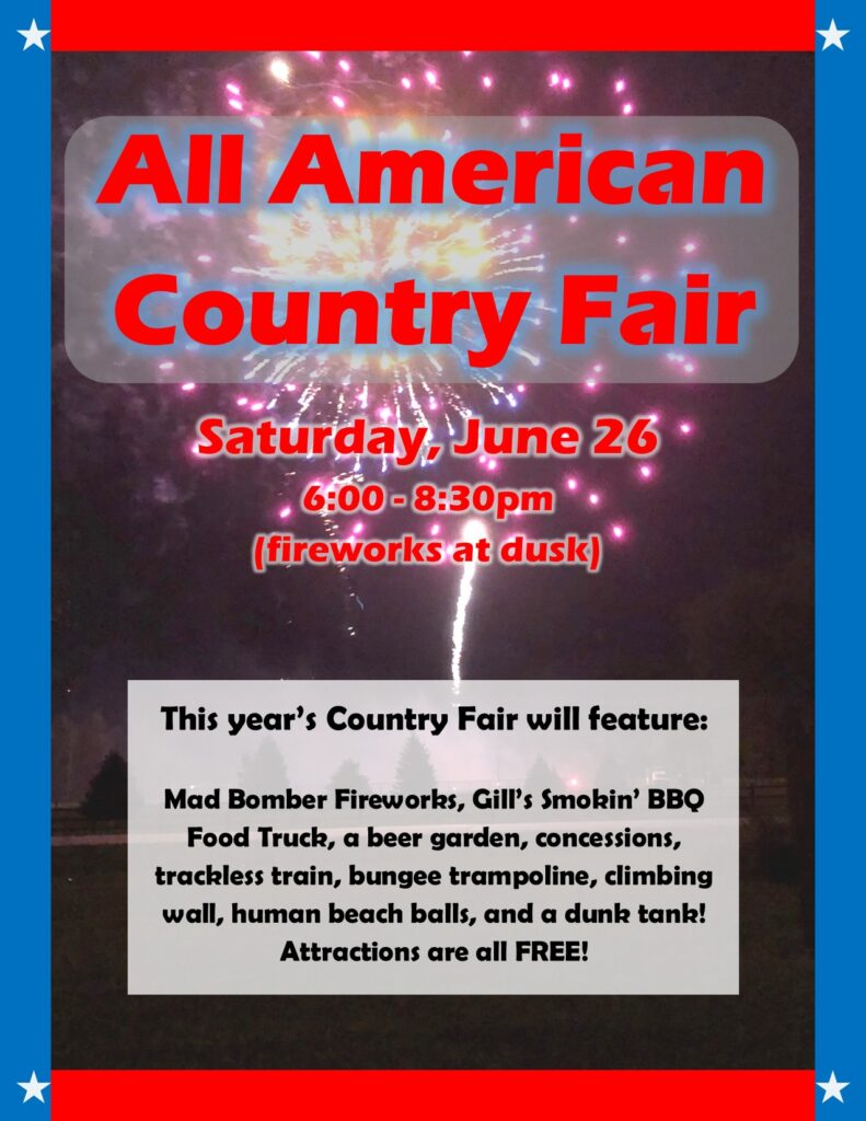 All American Country Fair will be held June 26, 2021 from 6:00pm to 8:30pm with Fireworks at dusk.
