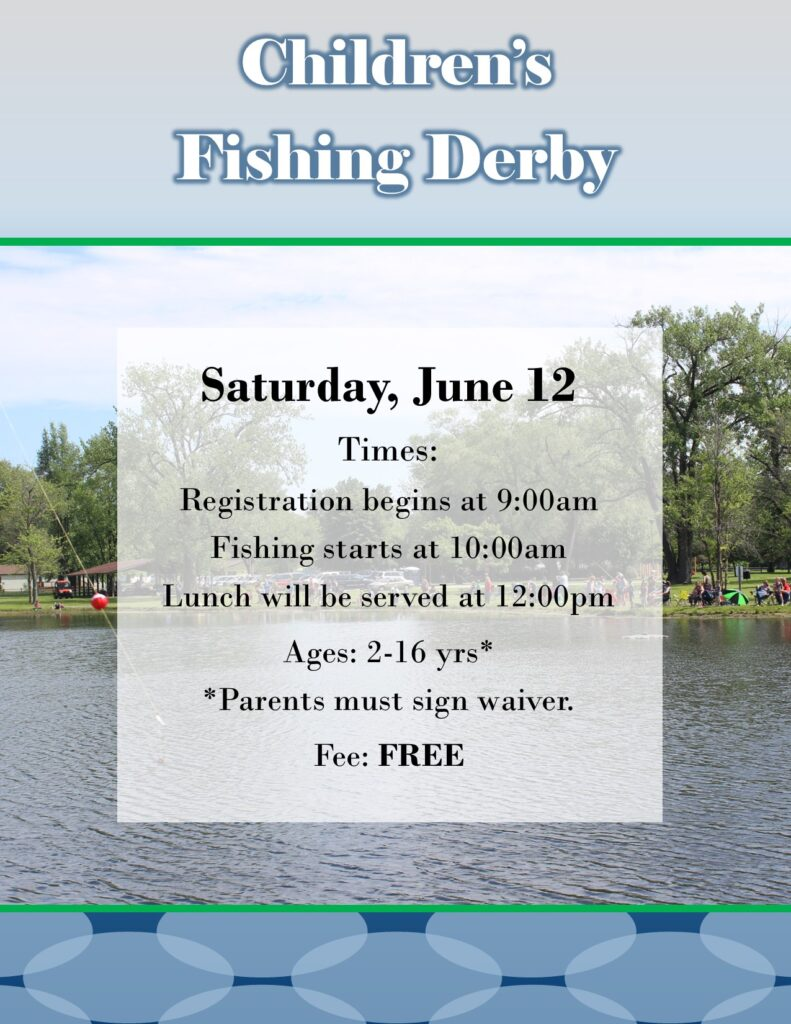 Annual Children's Fishing Derby on Saturday June 12 - FREE event - registration begins day of at 9:00am.  Ages 2 - 16