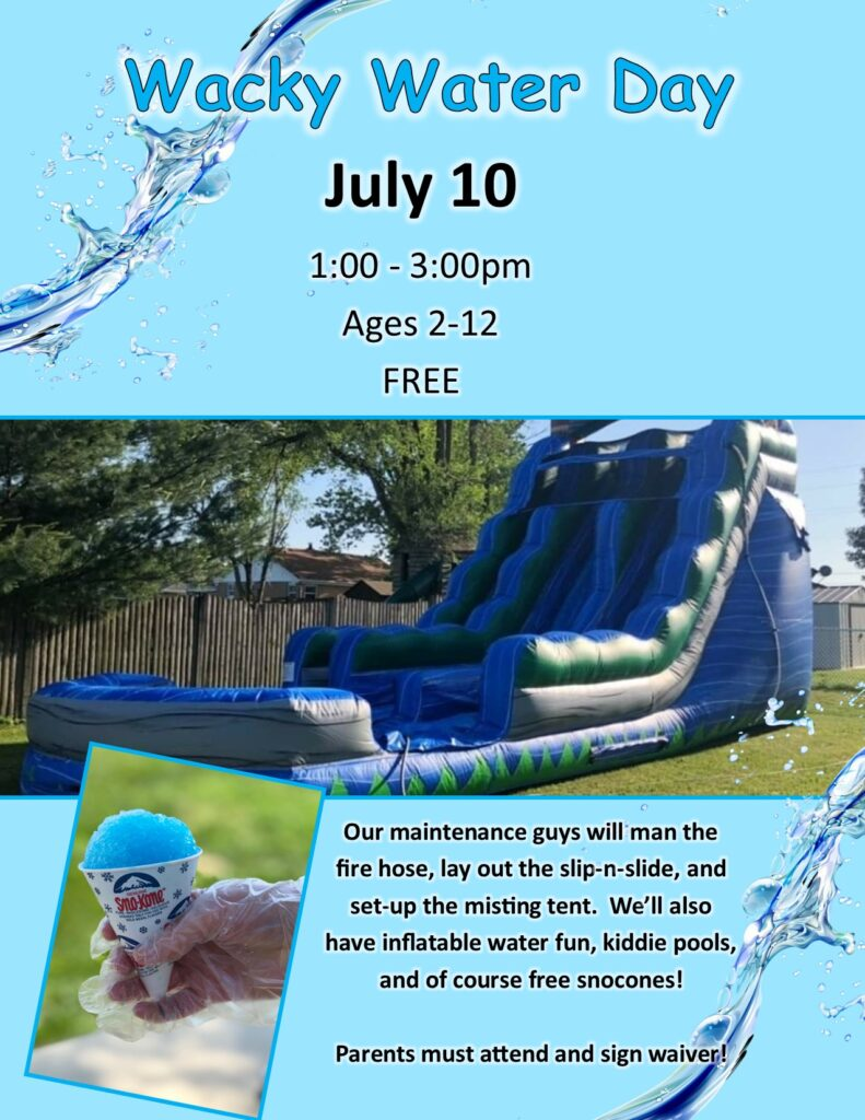 Wacky Water Day - water fun for ages 2 - 12 on July 10 from 1:00 to 3:00 pm.  FREE